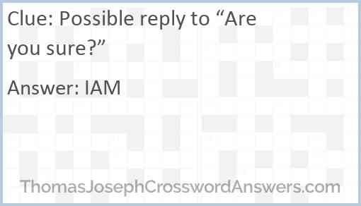 "Possible reply to ""Are you sure?"" Answer"